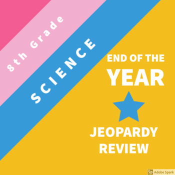 End of the Year 8th Grade Science Jeopardy Review Game
