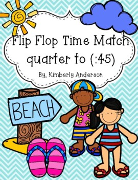 End of the Year: Flip Flop Telling Time Match (Quarter To - :45)