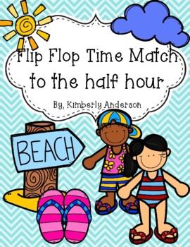 End of the Year: Flip Flop Telling Time Match (Time to the