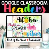 End of the Year Google Classroom Headers | SUMMER Google C