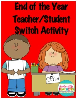 "End of the Year ""I'm the Teacher"" Teacher/Student Switch A"