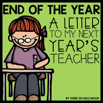End of the Year- Letter to Next Year's Teacher