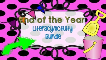 End of the Year Literacy/Activity Bundle