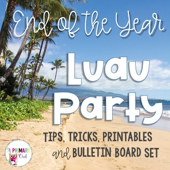 End of the Year Luau Party: Tips, Tricks, Printables