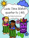 End of the Year: Luau Telling Time Match (Quarter To - :45)