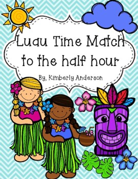 End of the Year: Luau Telling Time Match (Time to the Half Hour)