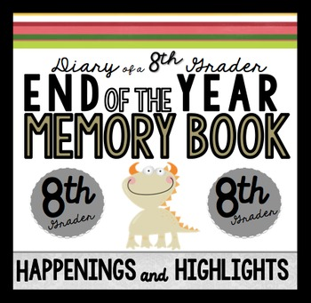 End of the Year Memory Book: Diary of a 8th Grader