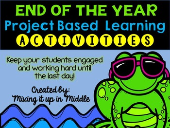 End of the Year PBL Activities-Keep Them Engaged Until the