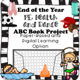End of the Year PE, Health, and Dance ABC Book Project--Digital and Paper-Based