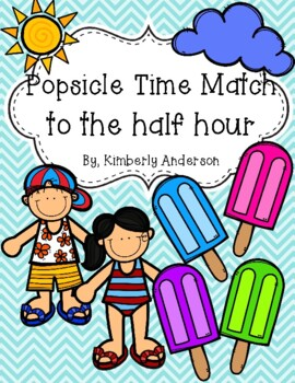 End of the Year: Popsicle Telling Time Match (Time to the Half Hour)
