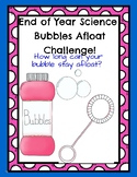 End of the Year Science Bubbles Afloat Challenge!