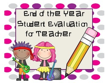 End of the Year Student Evaluation of Teacher