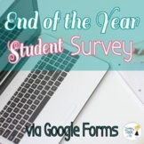 End of the Year Student Survey - Editable in Google Forms