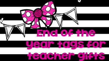 End of the Year Teacher Treat Tags