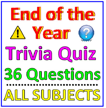 End of the Year Trivia Quiz - 36 Questions (Upper Elem / Middle)