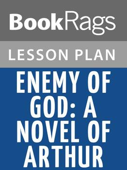 Enemy of God: A Novel of Arthur Lesson Plans