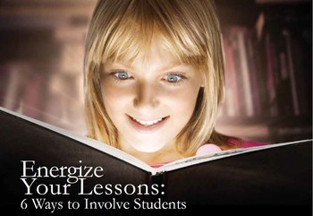 Energize Your Lessons: 6 Ways to Involve Students