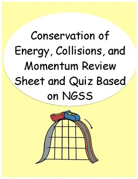 Energy Conservation, Collisions, & Momentum Review Sheet and Quiz Based on NGSS