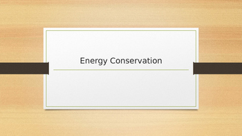 Energy Conservation Powerpoint (without video links)