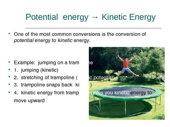 Energy Conversions Potential to Kinetic and more!