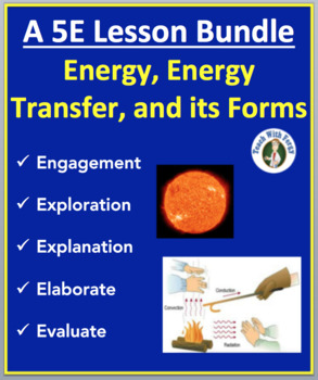 Energy, Energy Transfer, and its Forms - Complete 5E Lesson Bundle