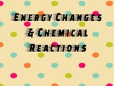 Energy changes & Chemical Reactions Science Powerpoint