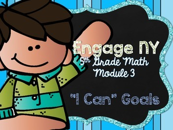 """5th Grade EngageNY/Eureka Math - Module 3 Learning Goals - """"I Can"""" Statements"""
