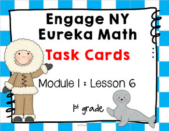Engage NY Eureka Math (1st grade) Module 1 Lesson 6 Task Cards -Scoot Game