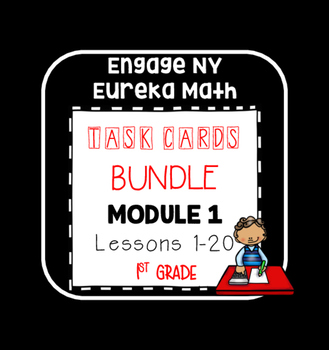 Engage NY Eureka Math (1st grade) Module 1 Lessons 1- 20 Task Cards