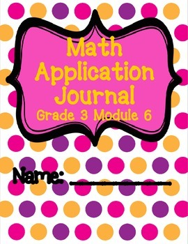 Engage NY Eureka Math Grade 3 Module 6 Application Problems Journal V2.0