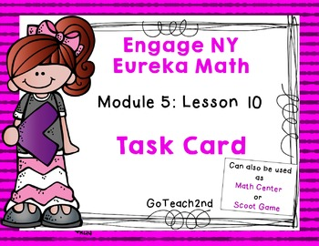Engage NY Eureka Math Module 5 : Lesson 10  Math Center - Task Cards- Scoot Game