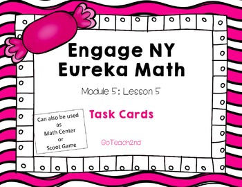 Engage NY Eureka Math Module 5 : Lesson 5 Math Center - Task Cards - Scoot Game