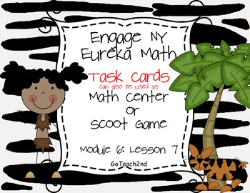 Engage NY Eureka Math Module 6 : Lesson 7  Math Center - Task Cards