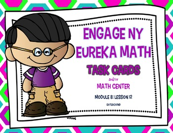 Engage NY - Eureka Math  Module 8: Lesson 12 Task Cards