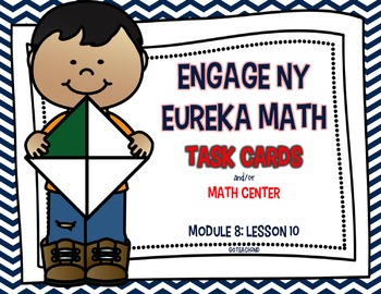 Engage NY - Eureka Math  Module 8: Lesson 10 Task Cards