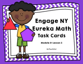 Engage NY - Eureka Math  Module 8: Lesson 3 Task Cards