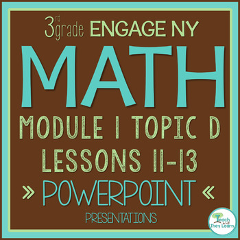 Engage NY/Eureka Math PowerPoint Presentations 3rd Grade Module 1 Topic D