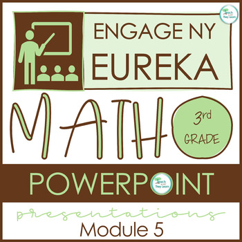 Engage NY/Eureka Math PowerPoint Presentations 3rd Grade Module 5 ALL LESSONS