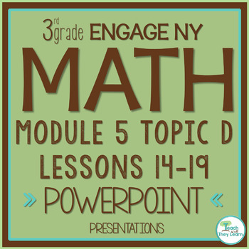 Engage NY/Eureka Math PowerPoint Presentations 3rd Grade Module 5 Topic D