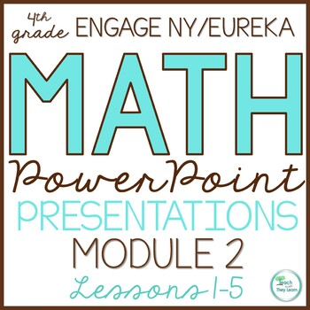 Engage NY Math/Eureka PowerPoint Presentations 4th Grade Module 2 ALL LESSONS