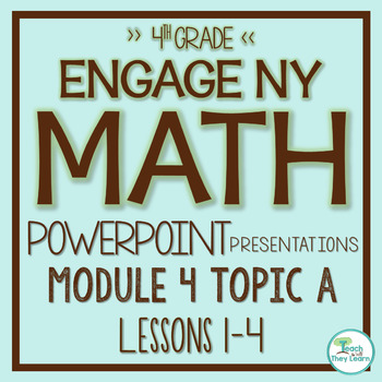 Engage NY/Eureka Math PowerPoint Presentations 4th Grade Module 4 Topic A