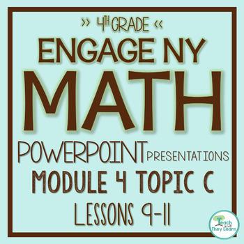 Engage NY/Eureka Math PowerPoint Presentations 4th Grade Module 4 Topic C