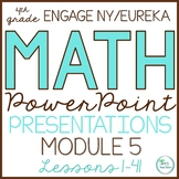 Engage NY Math/Eureka PowerPoint Presentations 4th Grade Module 5 ALL LESSONS