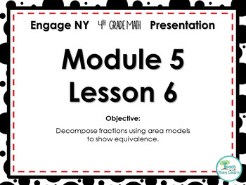 Engage NY/Eureka Math PowerPoint Presentations 4th Grade Module 5 Lesson 6