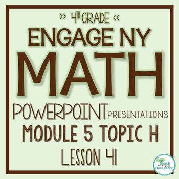 Engage NY/Eureka Math PowerPoint Presentations 4th Grade Module 5 Topic H