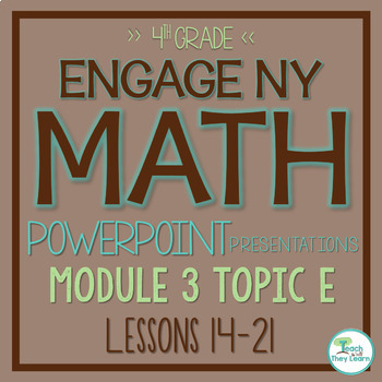 Engage NY/Eureka Math PowerPoint Presentations 4th Grade Module 3 Topic E