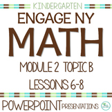 Engage NY/Eureka Math Presentations Kindergarten Module 2 Topic B Lessons 6-8