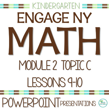 Engage NY/Eureka Math PowerPoint Presentations Kindergarten Module 2 Topic C