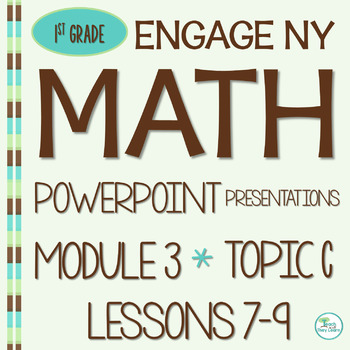 Engage NY (Eureka Math) Presentations 1st Grade Module 3 Topic C Lessons 7-9