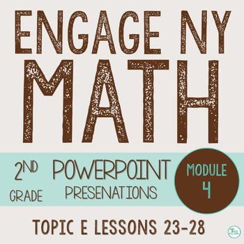 Engage NY/Eureka Math PowerPoint Presentations 2nd Grade Module 4 Topic E